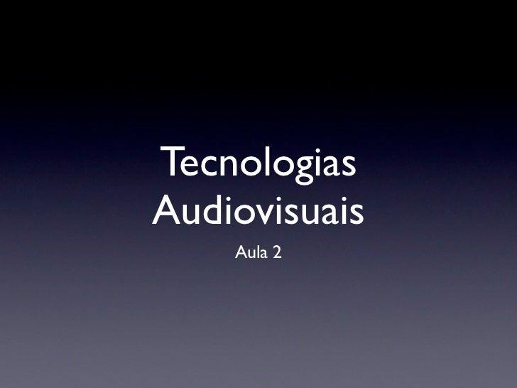 TecnologiasAudiovisuais    Aula 2