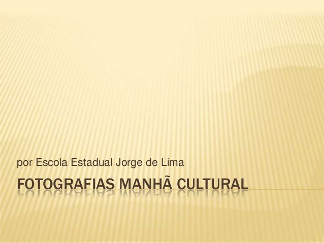 por Escola Estadual Jorge de Lima  FOTOGRAFIAS MANHÃ CULTURAL