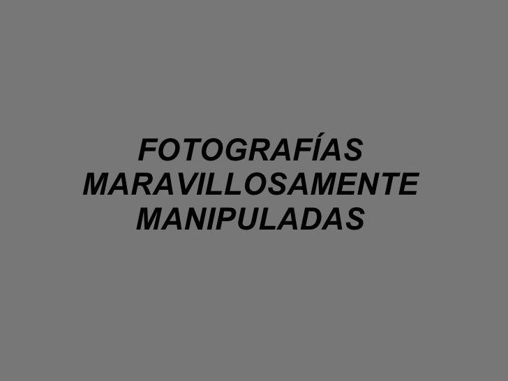 FOTOGRAFÍAS MARAVILLOSAMENTE MANIPULADAS
