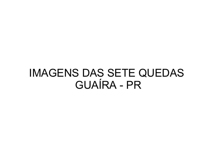IMAGENS DAS SETE QUEDAS      GUAÍRA - PR