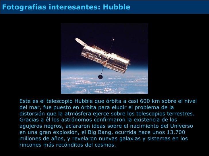 Este es el telescopio Hubble que órbita a casi 600 km sobre el nivel del mar, fue puesto en órbita para eludir el problema...