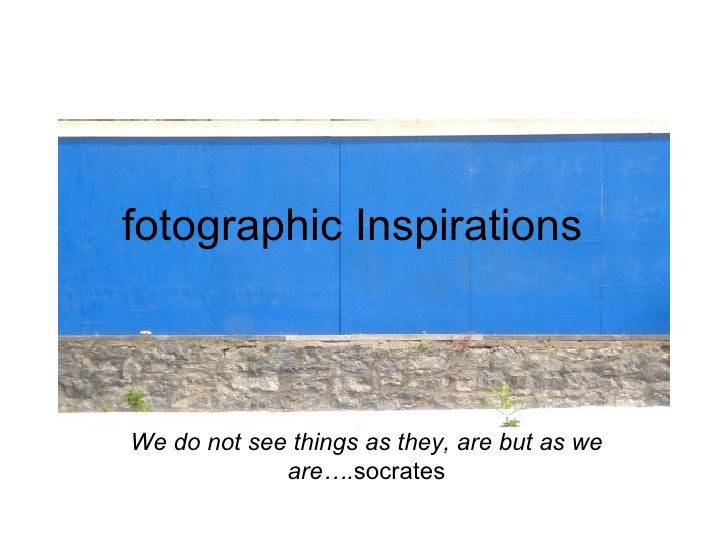 We do not see things as they, are but as we are…. socrates fotographic Inspirations