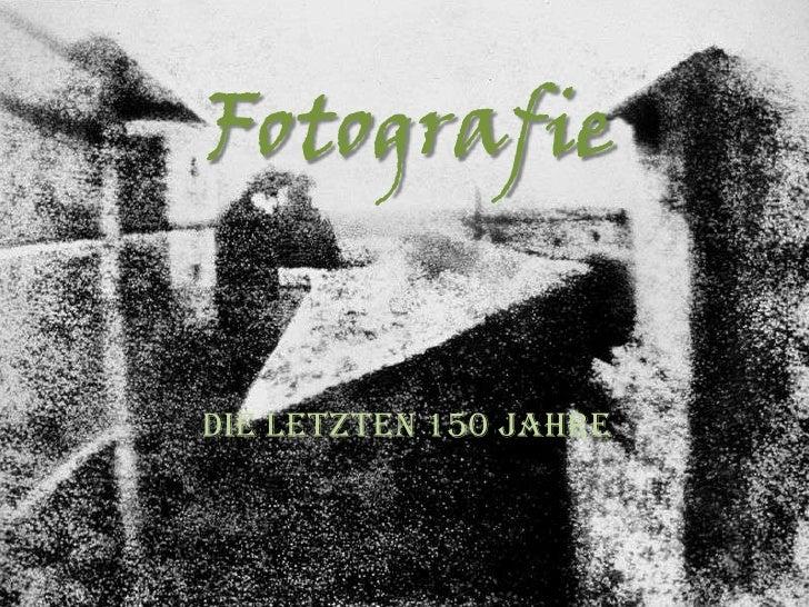 Fotografie<br />Die letzten 150 Jahre<br />