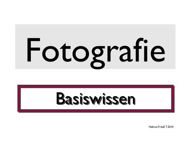 Fotografie BasiswissenBasiswissen Helmut Friedl 7.2014
