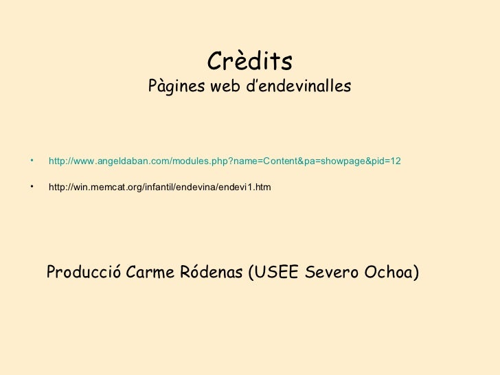 Crèdits                          Pàgines web d'endevinalles•   http://www.angeldaban.com/modules.php?name=Content&pa=showp...
