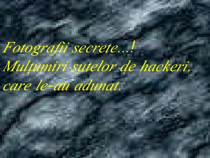 Fotografii secrete...!  Mulţumiri sutelor de hackeri,  care le-au adunat.