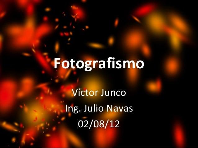 Fotografismo Víctor Junco Ing. Julio Navas 02/08/12