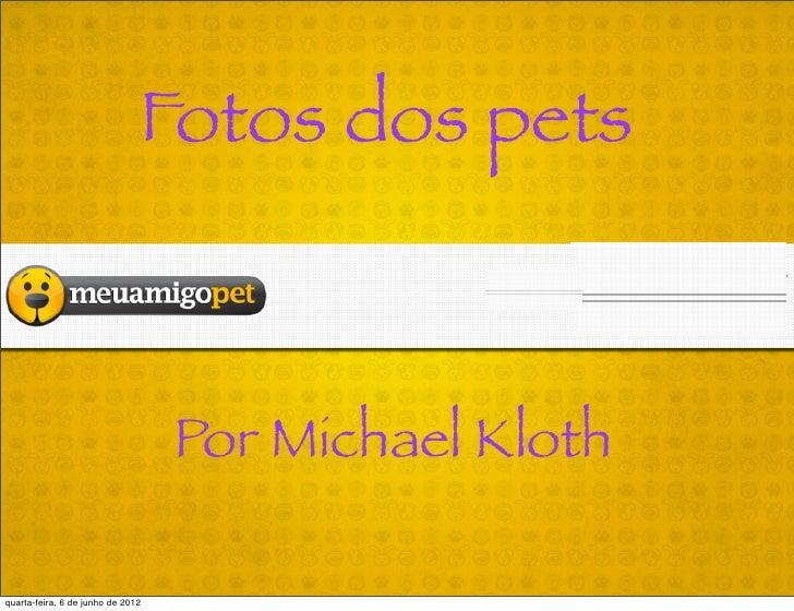 Fotos dos pets                                   Por Michael Klothquarta-feira, 6 de junho de 2012