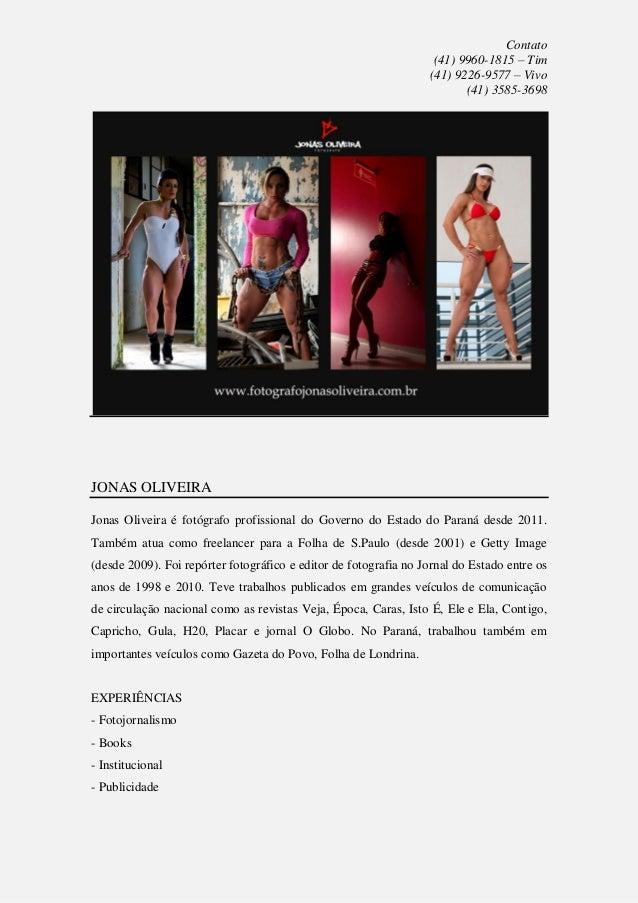 Contato (41) 9960-1815 – Tim (41) 9226-9577 – Vivo (41) 3585-3698  JONAS OLIVEIRA Jonas Oliveira é fotógrafo profissional ...