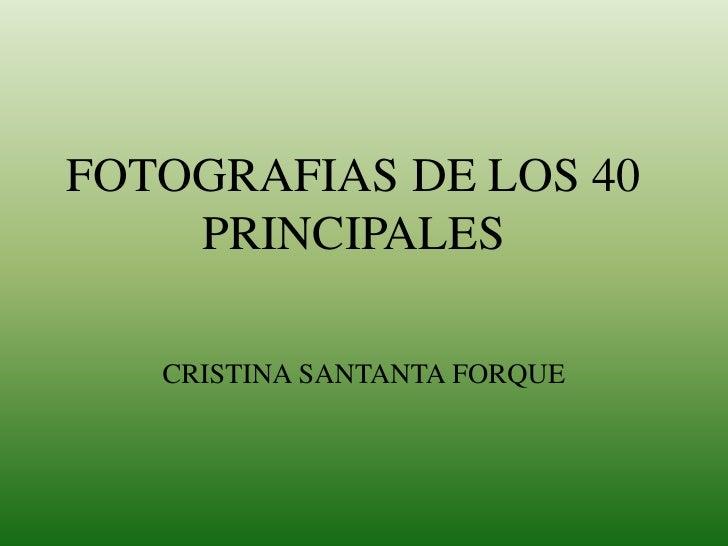 FOTOGRAFIAS DE LOS 40 PRINCIPALES<br />CRISTINA SANTANTA FORQUE<br />