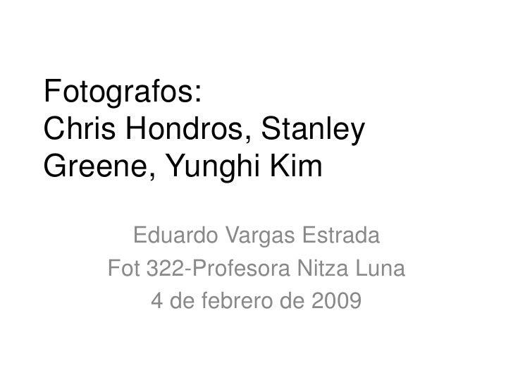 Fotografos:Chris Hondros, Stanley Greene, Yunghi Kim<br />Eduardo Vargas Estrada <br />Fot 322-Profesora Nitza Luna<br />4...