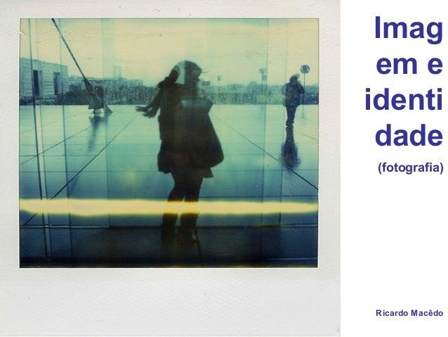 Imag em e identi dade (fotografia) Ricardo Macêdo
