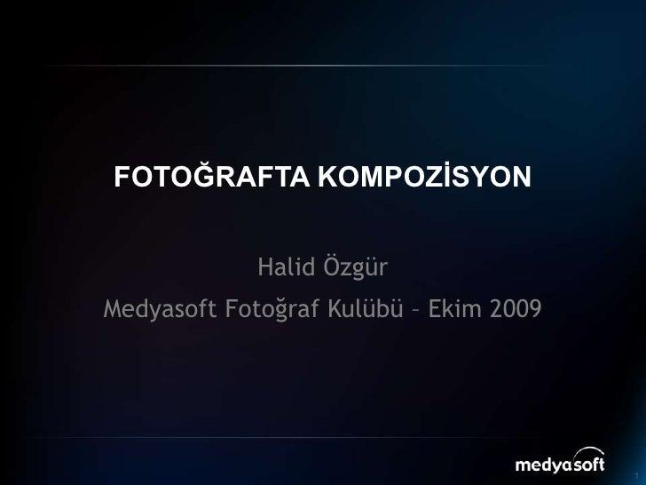 FOTOĞRAFTA KOMPOZİSYON<br />Halid Özgür<br />Fotoğraf Kulübü – Ekim 2009<br />