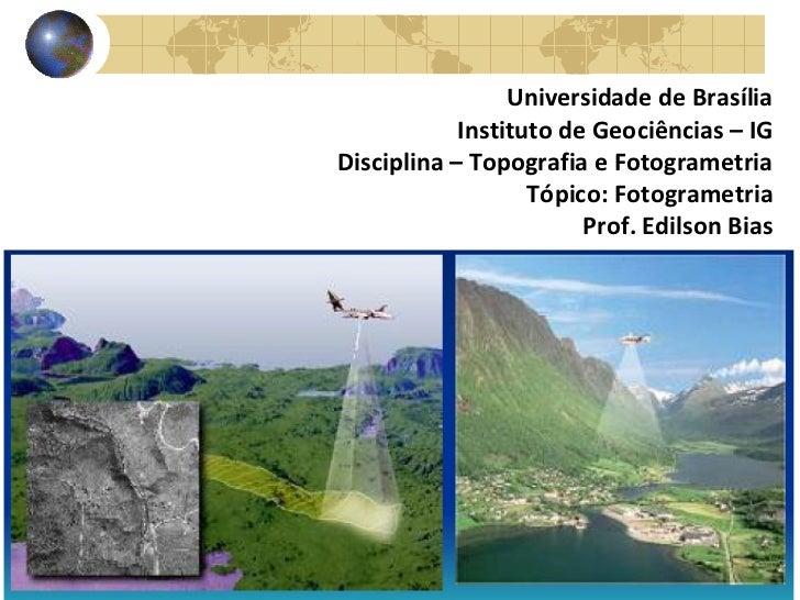 Universidade de Brasília            Instituto de Geociências – IGDisciplina – Topografia e Fotogrametria                  ...