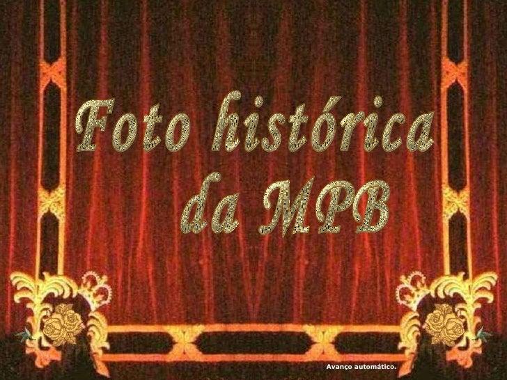 Foto histórica  da MPB Avanço automático.