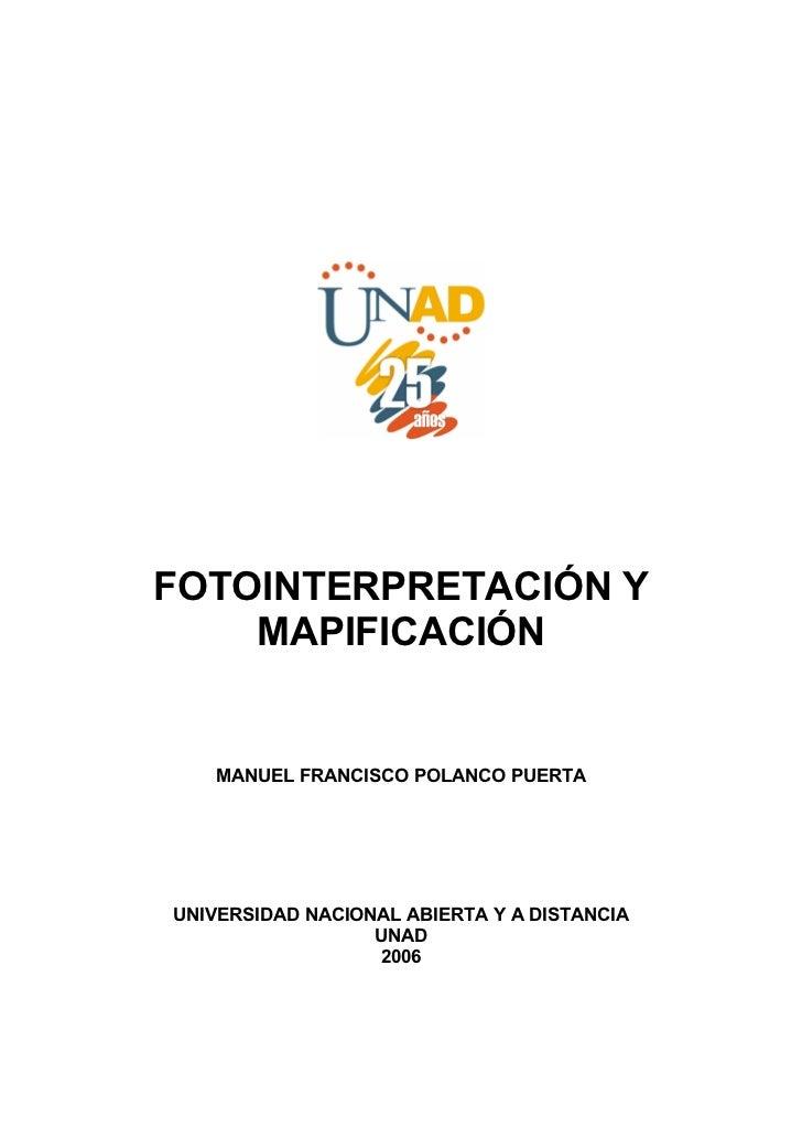 FOTOINTERPRETACIÓN Y    MAPIFICACIÓN   MANUEL FRANCISCO POLANCO PUERTAUNIVERSIDAD NACIONAL ABIERTA Y A DISTANCIA          ...
