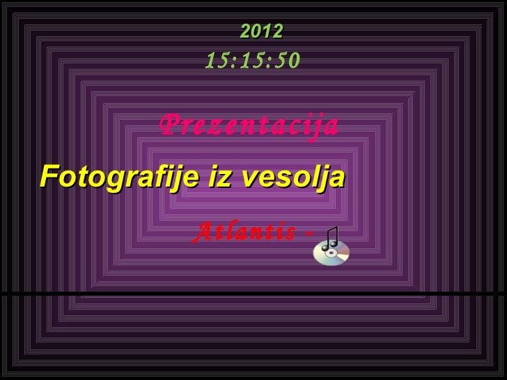 2012           15:15:50        PrezentacijaFotografije iz vesolja           Atlantis -