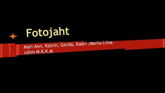 Fotojaht Mari-Ann, Katrin, Gerda, Kadri ,Marta Liina rühm M.K.K.M