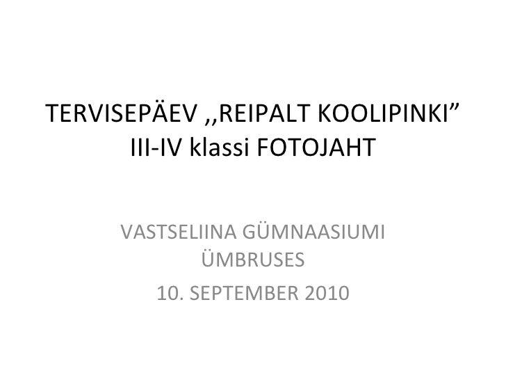 """TERVISEPÄEV ,,REIPALT KOOLIPINKI"""" III-IV klassi FOTOJAHT VASTSELIINA GÜMNAASIUMI ÜMBRUSES 10. SEPTEMBER 2010"""