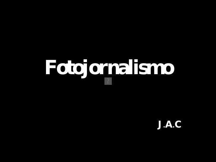 Fotojornalismo J.A.C