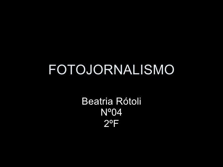 FOTOJORNALISMO Beatria Rótoli Nº04 2ºF