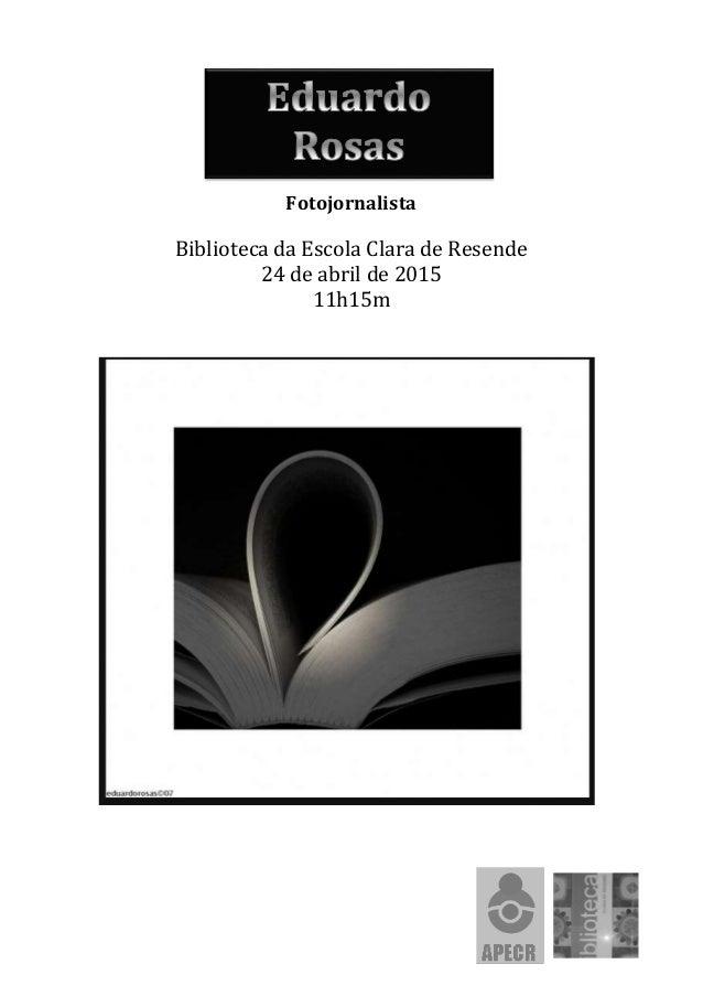 Fotojornalista Biblioteca da Escola Clara de Resende 24 de abril de 2015 11h15m