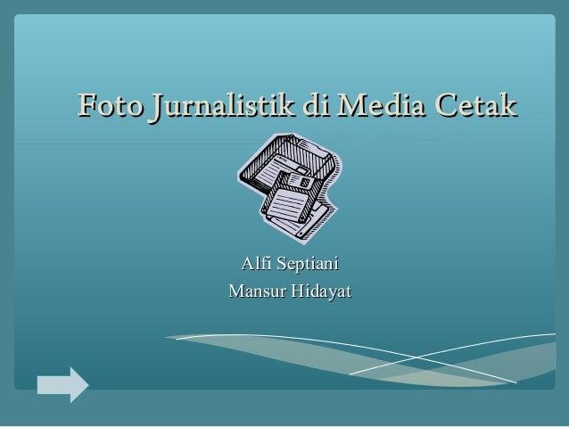 Foto Jurnalistik di Media CetakFoto Jurnalistik di Media Cetak Alfi SeptianiAlfi Septiani Mansur HidayatMansur Hidayat