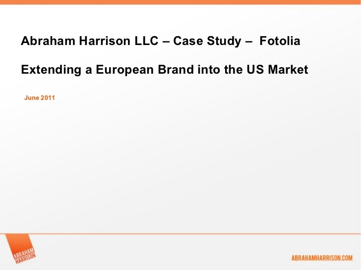 June 2011 Abraham Harrison LLC – Case Study –  Fotolia Extending a European Brand into the US Market