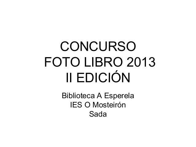 CONCURSOFOTO LIBRO 2013II EDICIÓNBiblioteca A EsperelaIES O MosteirónSada