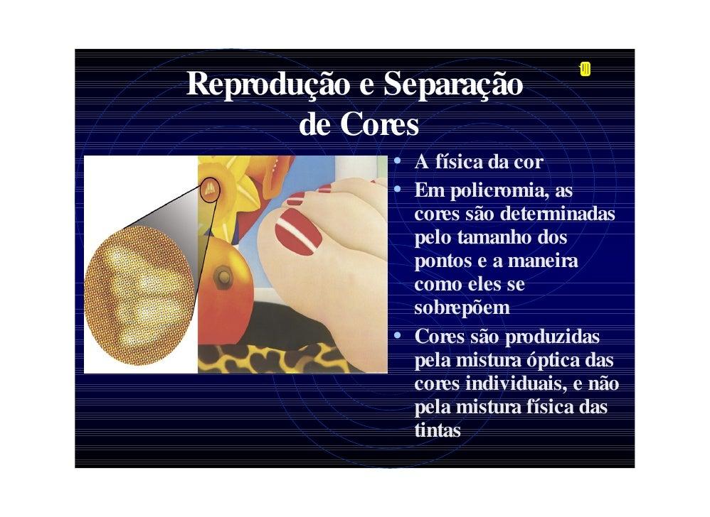 Reprodução e Separação        de Cores              • A física da cor              • Em policromia, as                core...