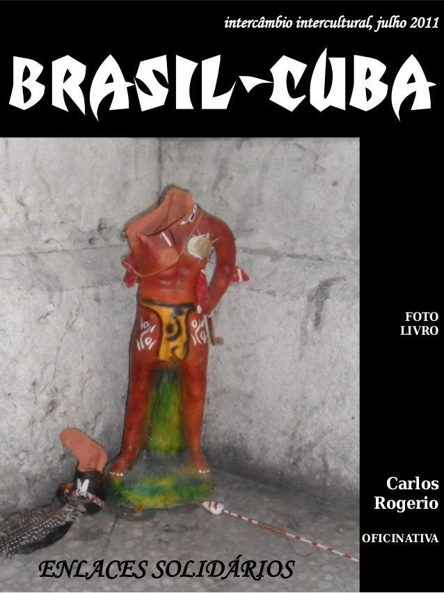 BRASIL-CUBA intercâmbio intercultural, julho 2011 Carlos Rogerio OFICINATIVA FOTO LIVRO ENLACES SOLIDÁRIOS