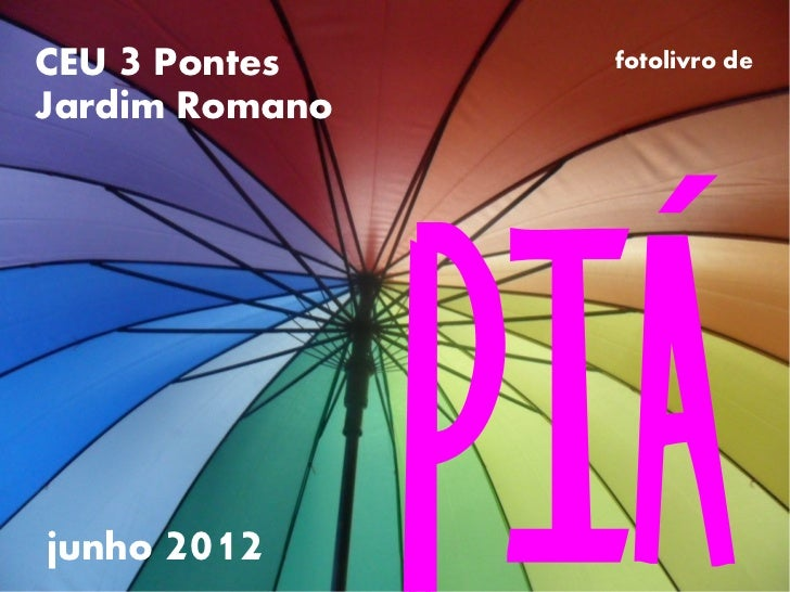 CEU 3 Pontes     fotolivro deJardim Romano                  ´junho 2012                PIA