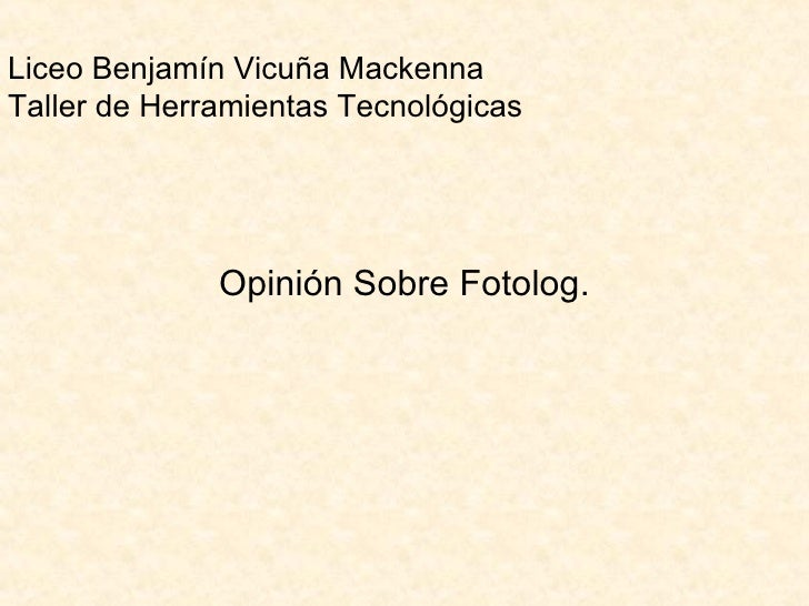 Liceo Benjamín Vicuña Mackenna Taller de Herramientas Tecnológicas Opinión Sobre Fotolog.