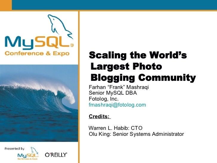 "Scaling the World's Largest Photo Blogging Community <ul><li>Farhan ""Frank"" Mashraqi </li></ul><ul><li>Senior MySQL DBA </..."