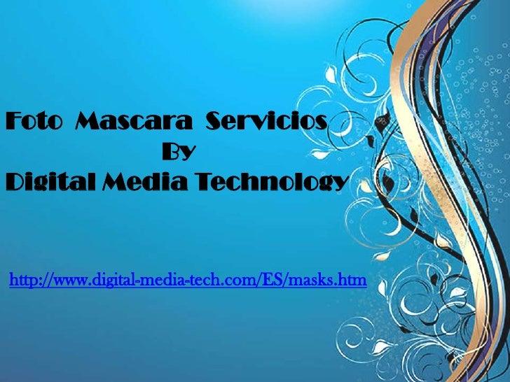 Foto  Mascara  Servicios<br />By<br />Digital Media Technology<br />http://www.digital-media-tech.com/ES/masks.htm<br />