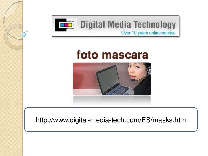 foto mascara <br />http://www.digital-media-tech.com/ES/masks.htm <br />