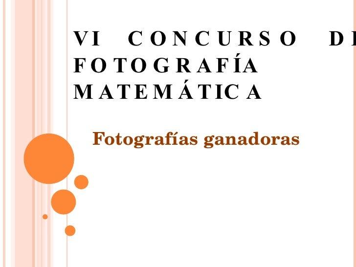 VI  CONCURSO  DE FOTOGRAFÍA  MATEMÁTICA Fotografías ganadoras
