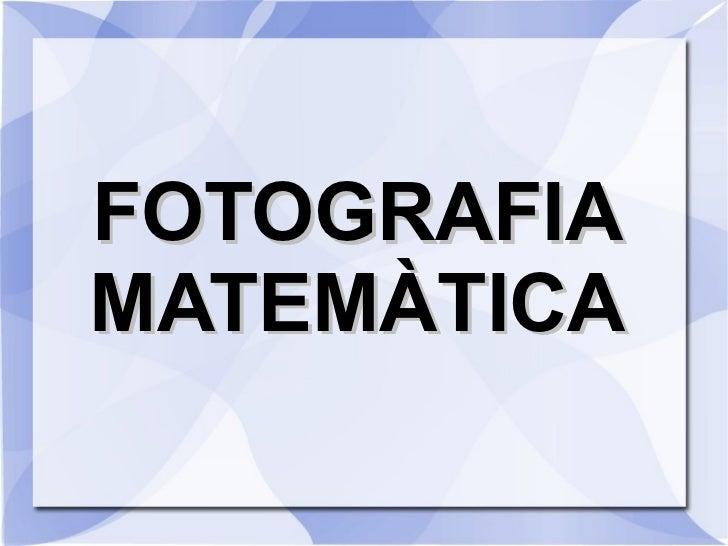 FOTOGRAFIA MATEMÀTICA