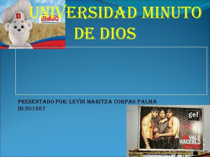 http:// akinoticias.com/w/wp-content/uploads/2010/11/bimbo-300x181.jpg UNIVERSIDAD MINUTO DE DIOS Presentado por: Leydi Ma...