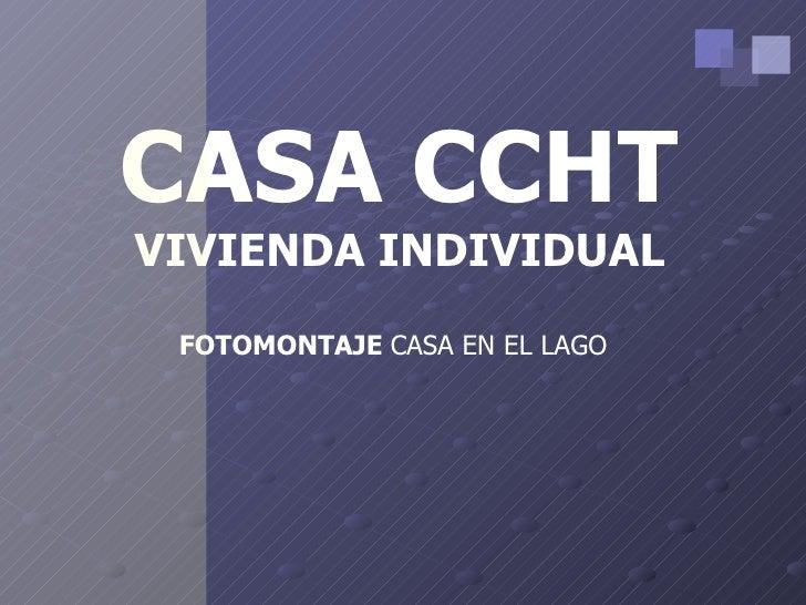 CASA CCHT VIVIENDA INDIVIDUAL FOTOMONTAJE  CASA EN EL LAGO