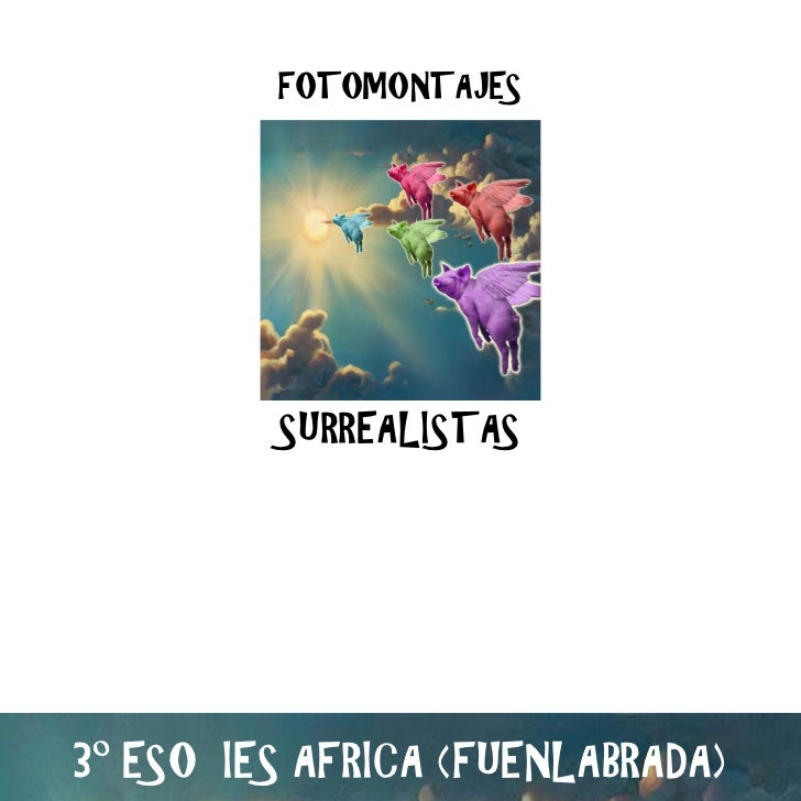 FOTOMONTAJES         SURREALISTAS3º ESO IES AFRICA (FUENLABRADA)