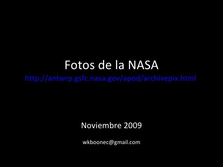 Fotos de la NASA http://antwrp.gsfc.nasa.gov/apod/archivepix.html   Noviembre 2009 [email_address]