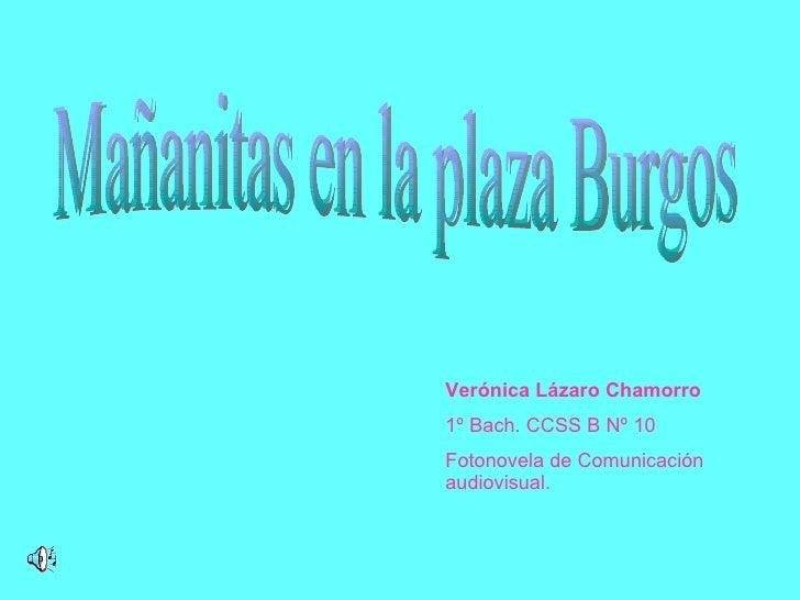 Mañanitas en la plaza Burgos Verónica Lázaro Chamorro 1º Bach. CCSS B Nº 10 Fotonovela de Comunicación audiovisual.