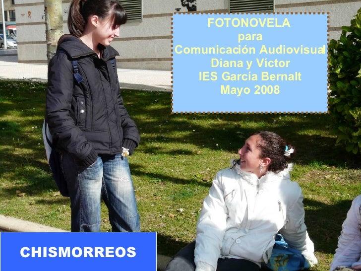 FOTONOVELA  para Comunicación Audiovisual Diana y Víctor IES García Bernalt Mayo 2008 CHISMORREOS