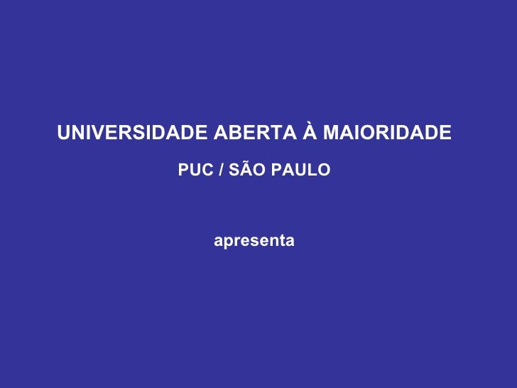 UNIVERSIDADE ABERTA À MAIORIDADE          PUC / SÃO PAULO                apresenta