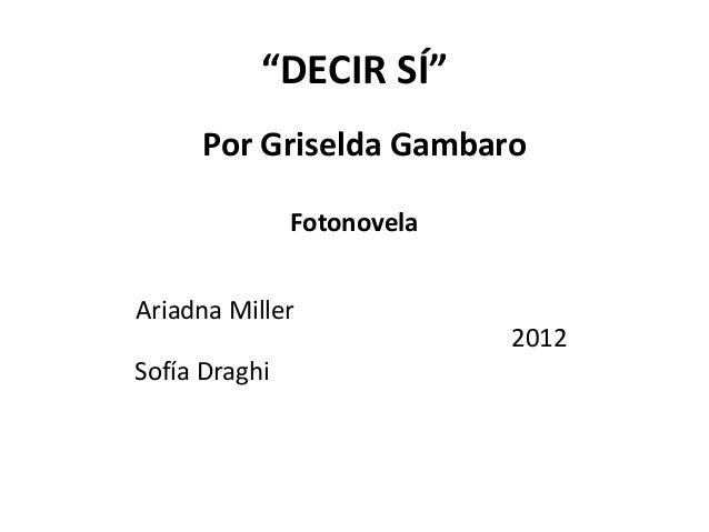 """""""DECIR SÍ""""     Por Griselda Gambaro               FotonovelaAriadna Miller                            2012Sofía Draghi"""