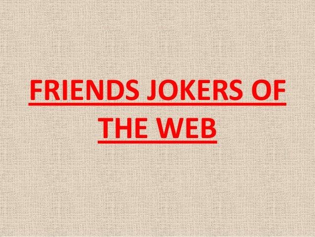 FRIENDS JOKERS OF     THE WEB