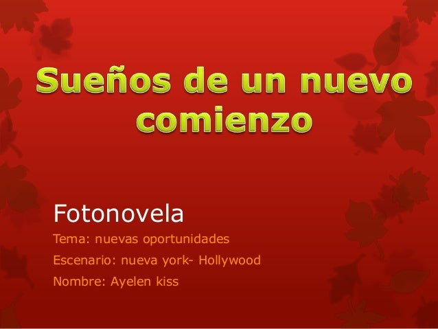 FotonovelaTema: nuevas oportunidadesEscenario: nueva york- HollywoodNombre: Ayelen kiss