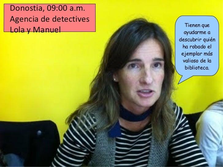 Donostia, 09:00 a.m.  Agencia de detectives Lola y Manuel Tienen que ayudarme a descubrir quién ha robado el ejemplar más ...
