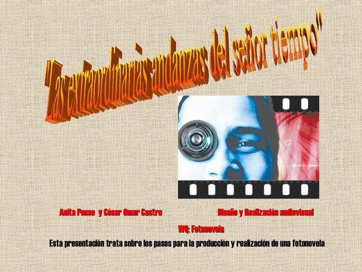 Esta presentación trata sobre los pasos para la producción y realización de una fotonovela Anita Posse  y César Omar Castr...